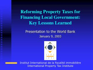 Reforming Property Taxes for Financing Local Government: Key Lessons Learned