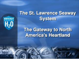 The St. Lawrence Seaway System The Gateway to North America's Heartland