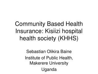 Community Based Health Insurance: Kisiizi hospital health society KHHS
