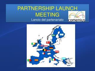 PARTNERSHIP LAUNCH MEETING Lancio del partenariato