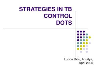 STRATEGIES IN TB CONTROL DOTS
