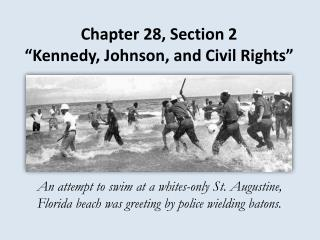 Chapter 28, Section 2  Kennedy, Johnson, and Civil Rights