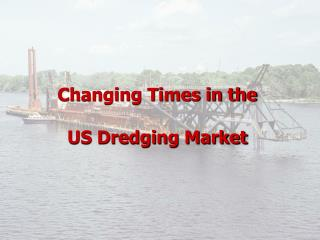 Changing Times in the   US Dredging Market