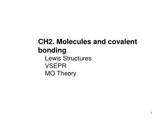 CH2. Molecules and covalent bonding     Lewis Structures     VSEPR     MO Theory