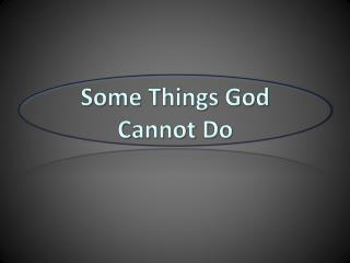 Some Things God Cannot Do