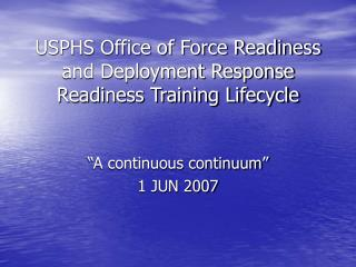 USPHS Office of Force Readiness and Deployment Response Readiness Training Lifecycle