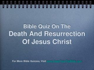 Bible Quiz On The Death And Resurrection Of Jesus Christ