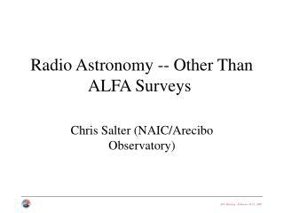 Radio Astronomy -- Other Than ALFA Surveys