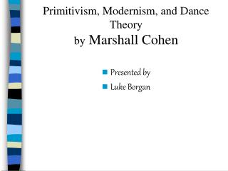 Primitivism, Modernism, and Dance Theory by  Marshall Cohen