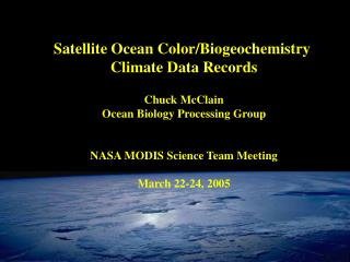 Satellite Ocean Color/Biogeochemistry  Climate Data Records Chuck McClain Ocean Biology Processing Group NASA MODIS Scie