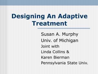 Designing An Adaptive Treatment
