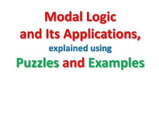 Modal  Logic  and Its Applications,  explained using  Puzzles  and  Examples