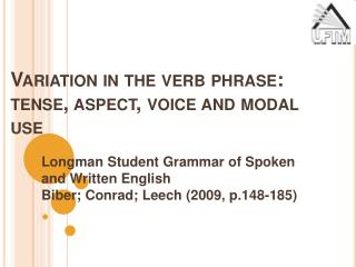 Variation in the verb phrase: tense, aspect, voice and modal use