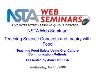 NSTA Web Seminar: Teaching Science Concepts and Inquiry with Food Teaching Food Safety Using Oral Culture Communication