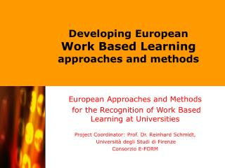 European Approaches and Methods  for the Recognition of Work Based Learning at Universities Project Coordinator: Prof. D