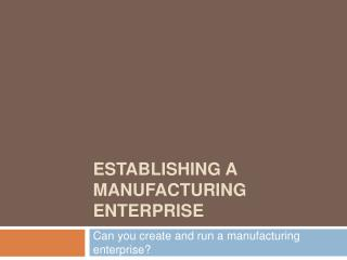 Establishing a Manufacturing Enterprise