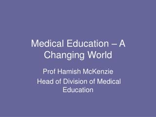 Medical Education – A Changing World