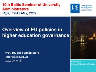 10th Baltic Seminar of University Administrators Riga, 14-15 May, 2009 Overview of EU policies in higher education gove