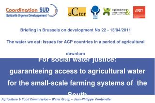 Briefing in Brussels on development No 22 - 13/04/2011 The water we eat: issues for ACP countries in a period of agricul