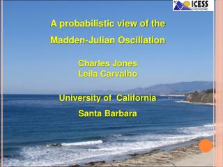 A probabilistic view of the Madden-Julian Oscillation  Charles Jones Leila Carvalho  University of  California Santa Bar