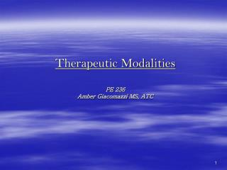 Therapeutic Modalities PE 236 Amber  Giacomazzi  MS, ATC