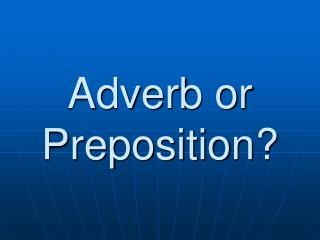 Adverb or Preposition?