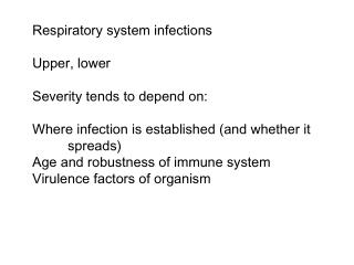 Respiratory system infections Upper, lower Severity tends to depend on: Where infection is established (and whether it