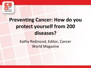 Preventing Cancer: How do you protect yourself from 200 diseases