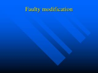Faulty modification