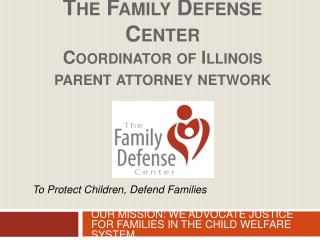 The Family Defense Center Coordinator of Illinois parent attorney network