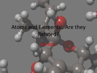 Atoms and Elements:  Are they Related?