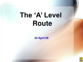 The 'A' Level Route