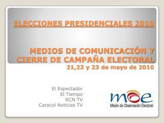 MEDIOS DE COMUNICACIÓN Y CIERRE DE CAMPAÑA ELECTORAL 21,22 y 23 de mayo de 2010