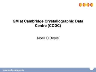QM at Cambridge Crystallographic Data Centre CCDC