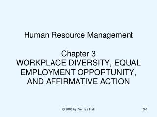 Human Resource Management  Chapter 3  WORKPLACE DIVERSITY, EQUAL EMPLOYMENT OPPORTUNITY, AND AFFIRMATIVE ACTION