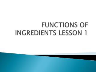 FUNCTIONS OF INGREDIENTS LESSON 1