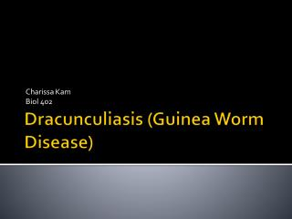 Dracunculiasis (Guinea Worm Disease)