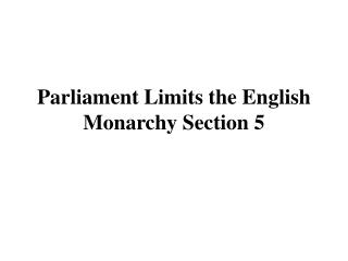 Parliament Limits the English Monarchy Section 5