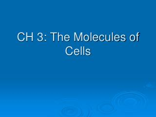 CH 3: The Molecules of Cells