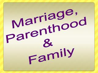 Marriage,  Parenthood  &  Family