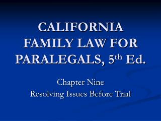 CALIFORNIA FAMILY LAW FOR PARALEGALS, 5 th Ed.