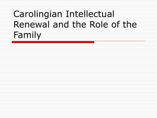 Carolingian Intellectual Renewal and the Role of the Family