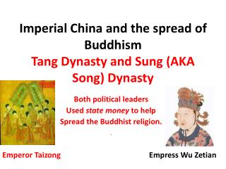 Imperial China and the spread of Buddhism Tang Dynasty and Sung AKA Song Dynasty