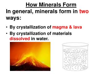 How Minerals Form In general, minerals form in  two  ways: