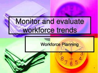 Monitor and evaluate workforce trends