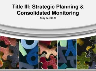 Title III: Strategic Planning & Consolidated Monitoring