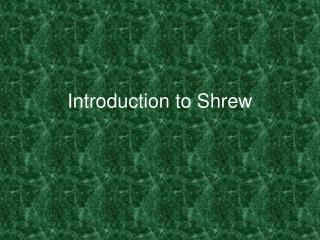Introduction to Shrew