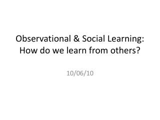 Observational & Social Learning: How do we learn from others?