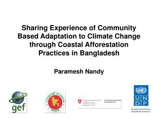 Sharing Experience of Community Based Adaptation to Climate Change through Coastal Afforestation Practices in Bangladesh