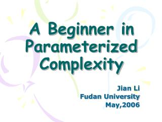 A Beginner in Parameterized Complexity